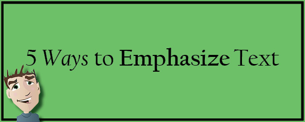 5 Ways to Emphasize Text